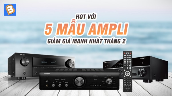 5 mẫu Amply đình đám bán chạy đang được giảm giá sập sàn tại Bình Minh