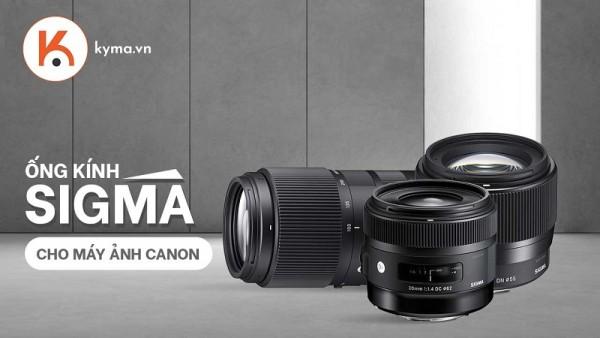 6 lựa chọn ống kính Sigma cho máy ảnh Canon tốt nhất