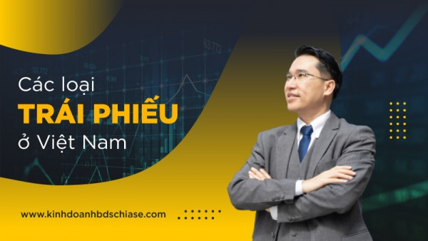 Các loại trái phiếu ở Việt Nam mà nhà đầu tư cần biết