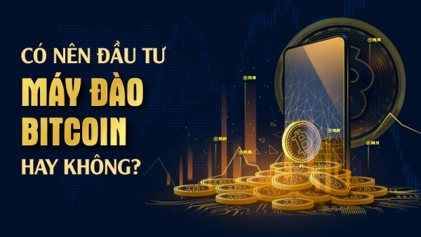 Có nên đầu tư máy đào Bitcoin hay không?