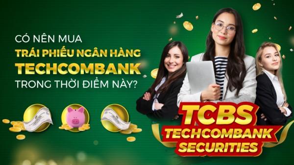 Có nên mua trái phiếu ngân hàng Techcombank trong thời điểm này?