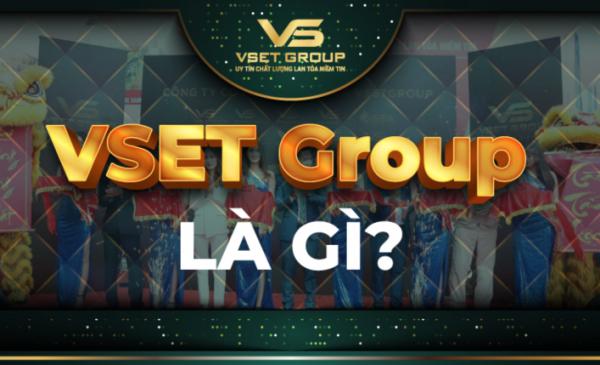Công ty CP tập đoàn VsetGroup – Mở rộng quy mô và xây giá trị cộng đồng tương lai