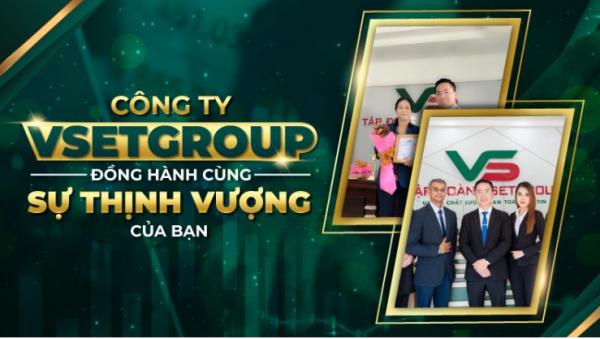 Công ty VsetGroup đồng hành cùng sự thịnh vượng của bạn