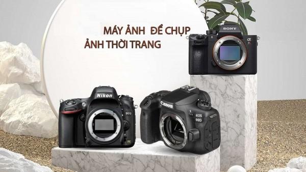 Điểm mặt một số máy ảnh để chụp ảnh thời trang tốt nhất