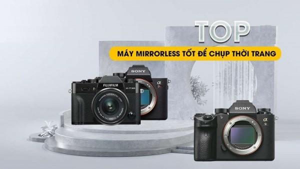 List 5 máy ảnh mirrorless giá rẻ tốt nhất để chụp thời trang