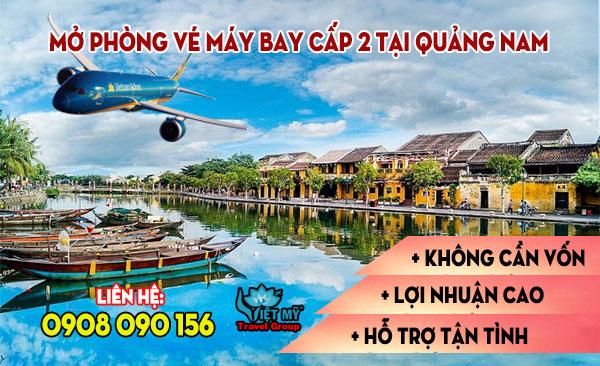 Mở phòng vé máy bay cấp 2 tại Quảng Nam không cần vốn
