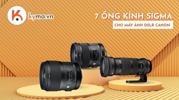 Nên chọn ống kính Sigma cho máy ảnh DSLR Canon nào?