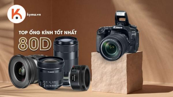 Người chơi hệ Canon 80D cần loạt ống kính nào cho phù hợp
