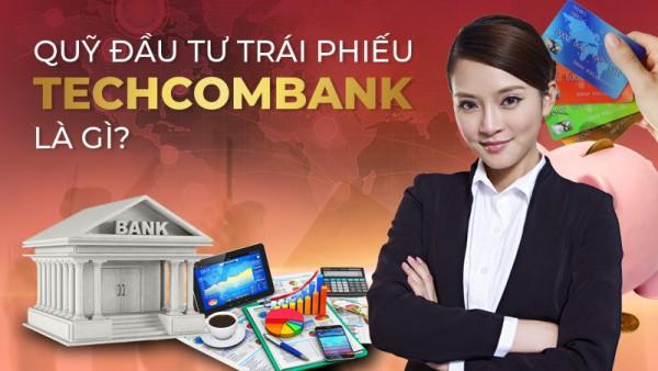 Quỹ đầu tư trái phiếu Techcombank là gì? Nên đầu tư không?