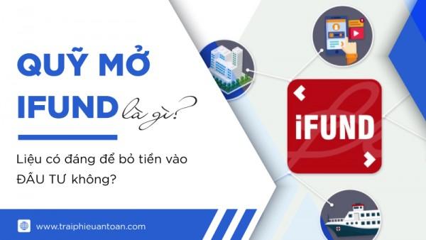 Quỹ mở iFund là gì? Liệu có đáng để bỏ tiền vào đầu tư không?