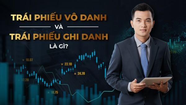 Sổ tay trái phiếu – Kỳ 2: Trái phiếu vô danh và trái phiếu ghi danh là gì?