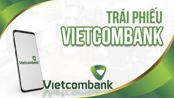 Trái phiếu Vietcombank và những điều cần biết trước khi quyết định mua