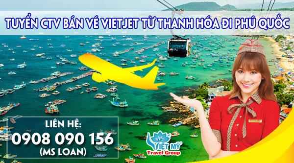 Tuyển CTV bán vé Vietjet từ Thanh Hóa đi Phú Quốc