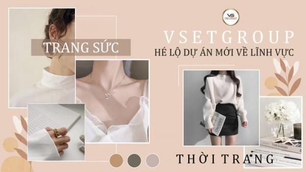 VSETGroup hé lộ dự án mới trong lĩnh vực thời trang, trang sức